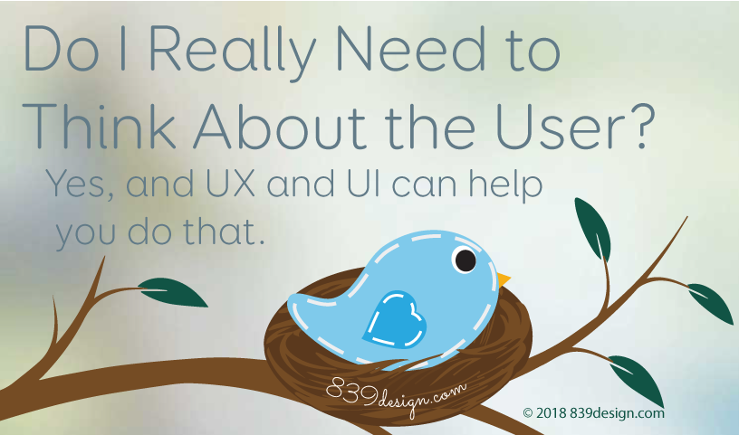 Do I Really Need to Think About The User? Yes, and UX and UI can help you do that.